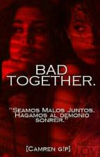 BAD TOGETHER. [camren g!p]  by edwards_thirlwall03