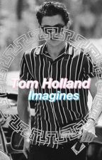Tom Holland Imagines  by iamthatgirl123