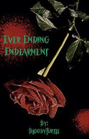 Ever Ending Endearment by BloodyTurtle