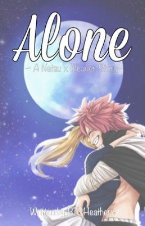 Alone | Natsu x Reader by ViktorsWaifu