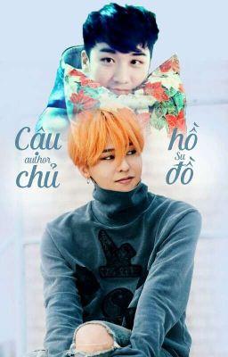 [Chuyển ver][Nyongtory] CẬU CHỦ HỒ ĐỒ