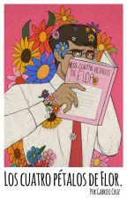 Los cuatro pétalos de Flor [Resubiendo capítulos]© by GNCruz_