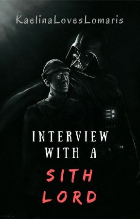 Interview with a Sith Lord by KaelinaLovesLomaris
