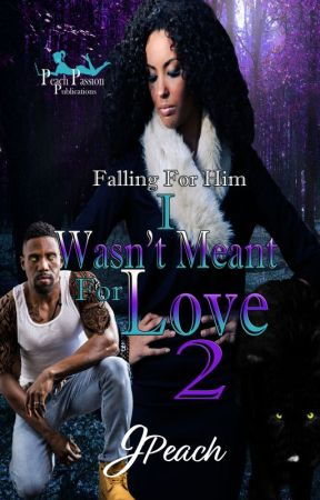 Falling For Him 2: I Wasn't Meant For Love by JPeach1