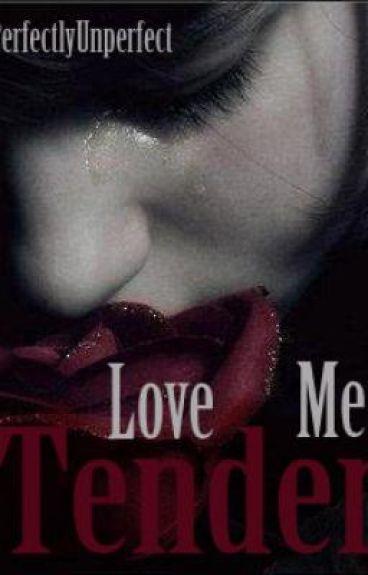 Love Me Tender [On Hold]