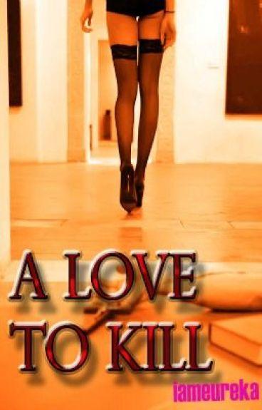 A Love to Kill by iameureka