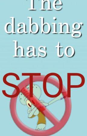 The Dabbing has to STOP✔ by Okay_Celeste
