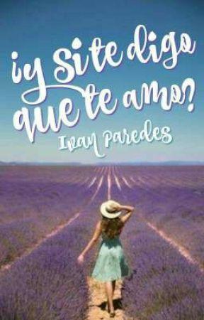 ¿Y si te digo que te amo? Trilogía  (SVC Libro 2)  by IvanParedes17