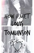 How I met Louis Tomlinson (Completed) by chloeerebecca13