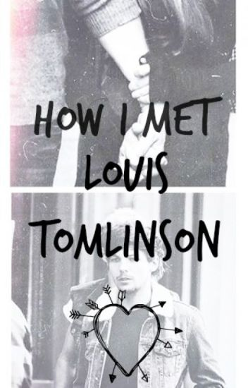 How I met Louis Tomlinson (Completed)
