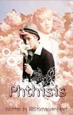 Phthisis by KpopForeverInMyHeart
