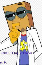 Just A Joke (Dr. Flug x Comedic Reader) by KinkyKlein69