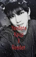 ✨💕YANDERE KPOP X READER!💕✨ **REQUESTS PLZ** <UN FINISHED!!> by MysticMazerunner