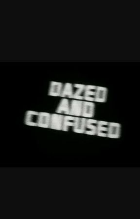 Dazed And Confused by gizzy_fanfic