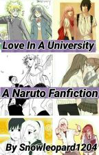 Love In A University ~A Naruto Fanfiction~ by snowleopard1204