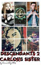 Descendants 2 (Carlos's Sister) || Rewritten by hannahhyatt14