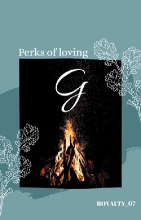Perks of Loving G by Royalty_07