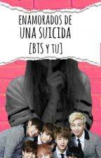 Enamorados de una suicida [BTS y tu] by ChicaAntiBalas