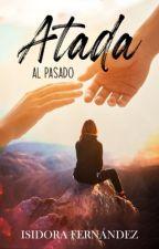 Atada al pasado {Completa} by IsidoraFernandezuop