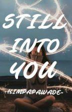 STILL INTO YOU by HIMPAPAWADE