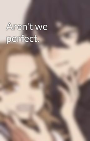 Aren't we perfect. by madnsad666