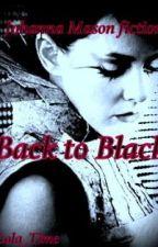 Back To Black - Johanna Mason © [Chapitre II posté] by Lola_Mason