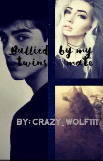 Bullied by my twin mates - Crazy_wolf111 - Wattpad