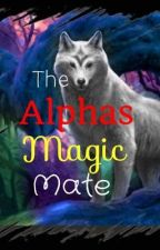 The Alpha's Magic Mate (Editing) by Blu3_Eyes