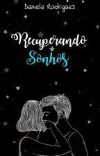 Recuperando Sonhos by DaniR_
