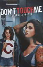 Don't Touch Me by CamrenGreenAndBrown