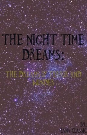 The Night Time Dreams: The Dreams of Terror and Wonder by idontmeserious