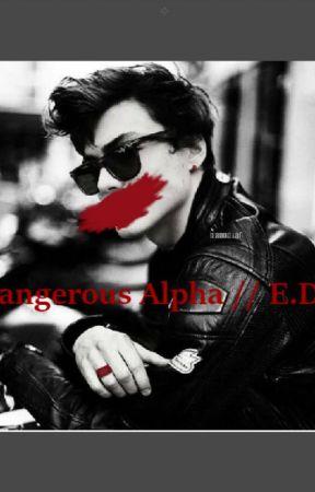 dangerous alpha // E.D by Dolandirtyfanfic
