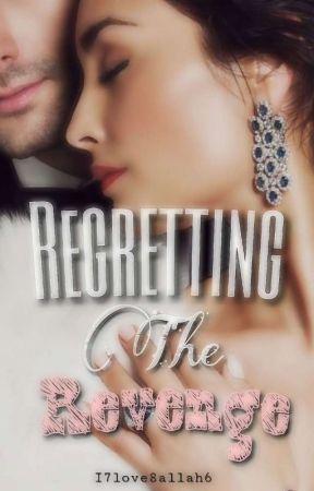 Regretting The Revenge (Mafia Love Story)  by i7love8allah6