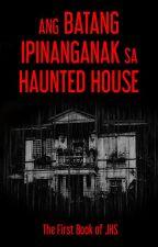 Ang Batang Ipinanganak sa Haunted House by GYJones