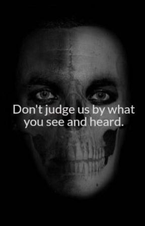 Don't judge us by what you see and heard. by 123deleteme