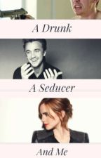 A drunk, a seducer, and me. (dramione) by Brightstars_1267
