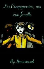 Les Creepypastas, ma vrai famille [Terminé] by Haru1404mtk