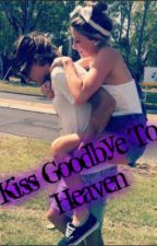 Kiss Goodbye To Heaven (ON HOLD) by Loving_Reader