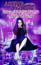 Amythia Academy:The Lost Crystal Hearted Princess Of Alissia  by Kell_river11