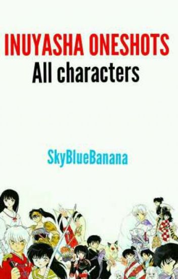 INUYASHA ONESHOTS All Characters X Reader