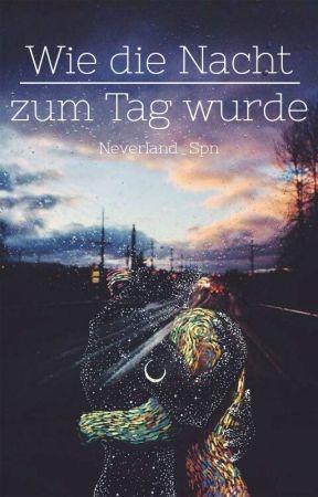 Wie die Nacht zum Tag wurde by Neverland_Spn