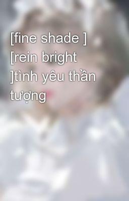 [fine shade ] [rein bright ]tình yêu thần tượng
