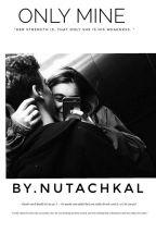 Only Mine by nutachkal