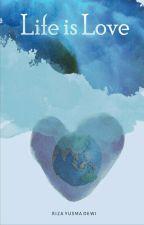 Life is Love  by rizayusmadewi