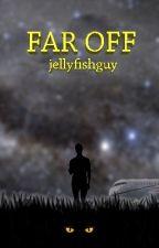 Far Off by jellyfishguy