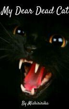 My Dear Dead Cat by Mishiririka
