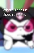 Where The Sun Doesn't Shine.. by NightSkull33