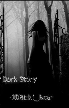 My Dark Story by 1DNicki_Bear
