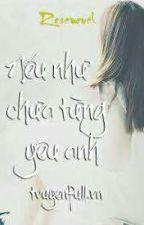(Full)Nếu như chưa từng yêu anh - Khuyết Danh by ChangChang936