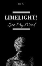 LIMELIGHT, Lose My Mind! (Limerick) by Mimirazrazzz